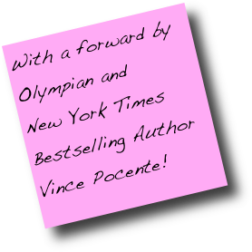 With a forward by Olympian and  New York Times Bestselling Author Vince Pocente!